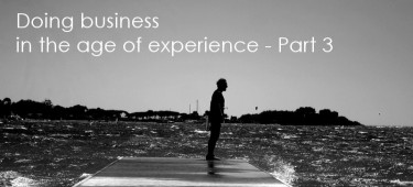 Doing Business In The Age of Experience – Part 3