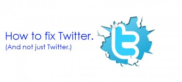 How to fix Twitter (and not just Twitter)