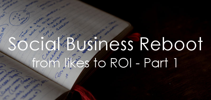 Reboot Your Social Media Program: From Likes to ROI, Part 1